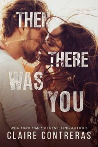 Blog Tour: Then There Was You by Claire Contreras