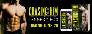 Excerpt: Chasing Him by Kennedy Fox