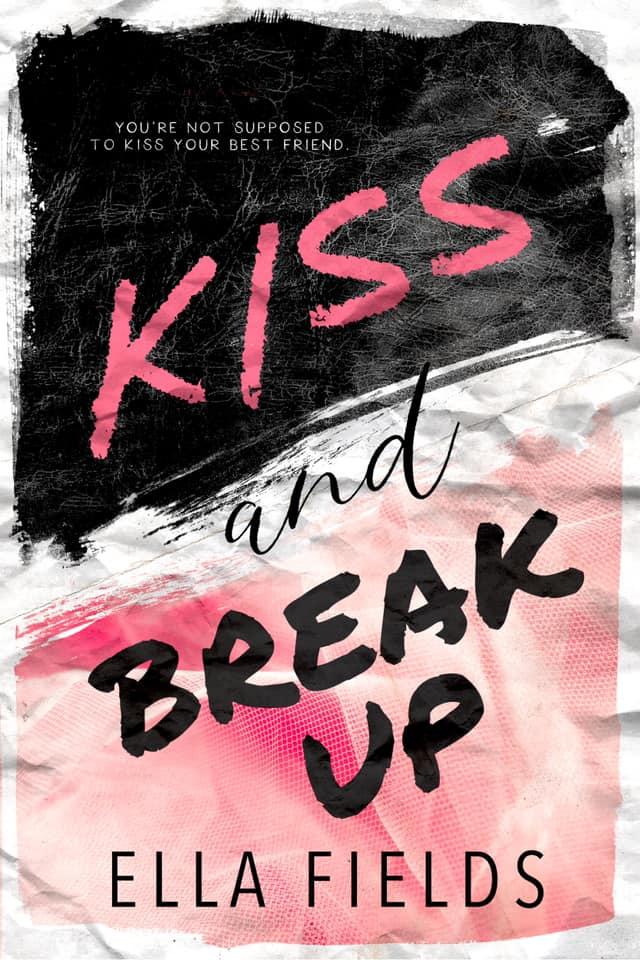 Kiss and Break Up by Ella Fields